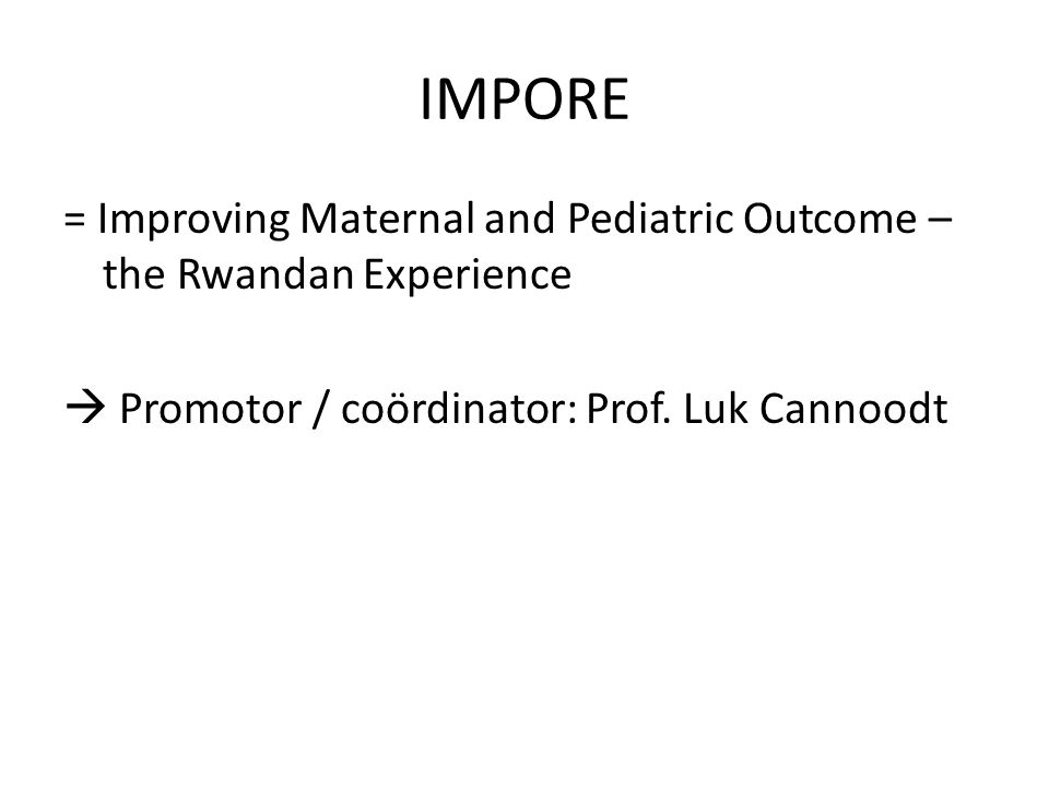 IMPORE = Improving Maternal and Pediatric Outcome – the Rwandan Experience.