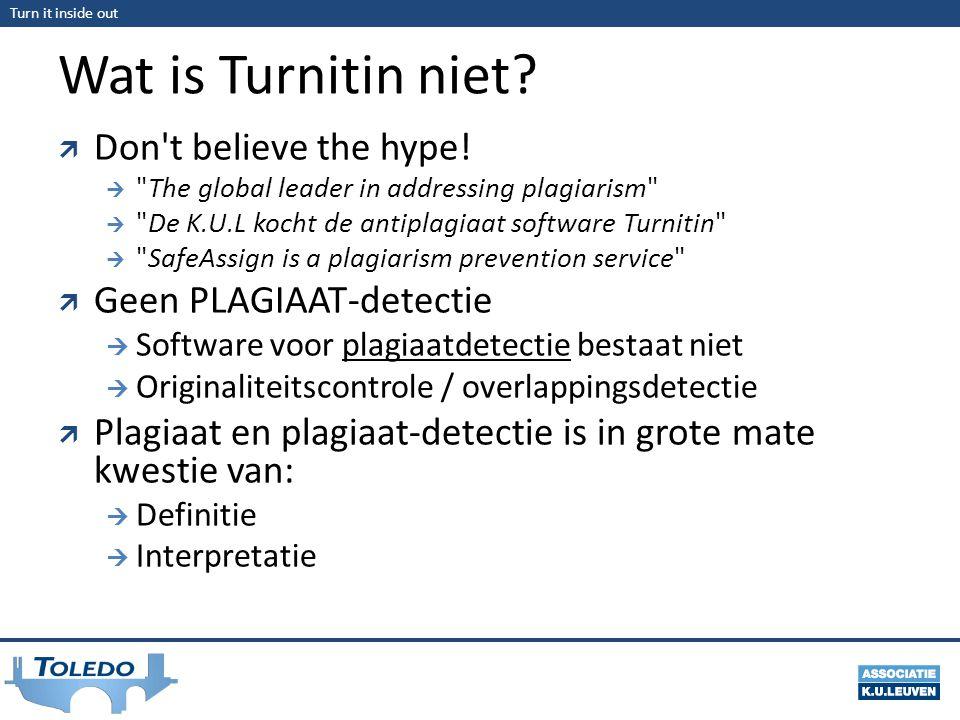 Wat is Turnitin niet Don t believe the hype! Geen PLAGIAAT-detectie
