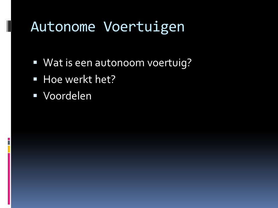Autonome Voertuigen Wat is een autonoom voertuig Hoe werkt het