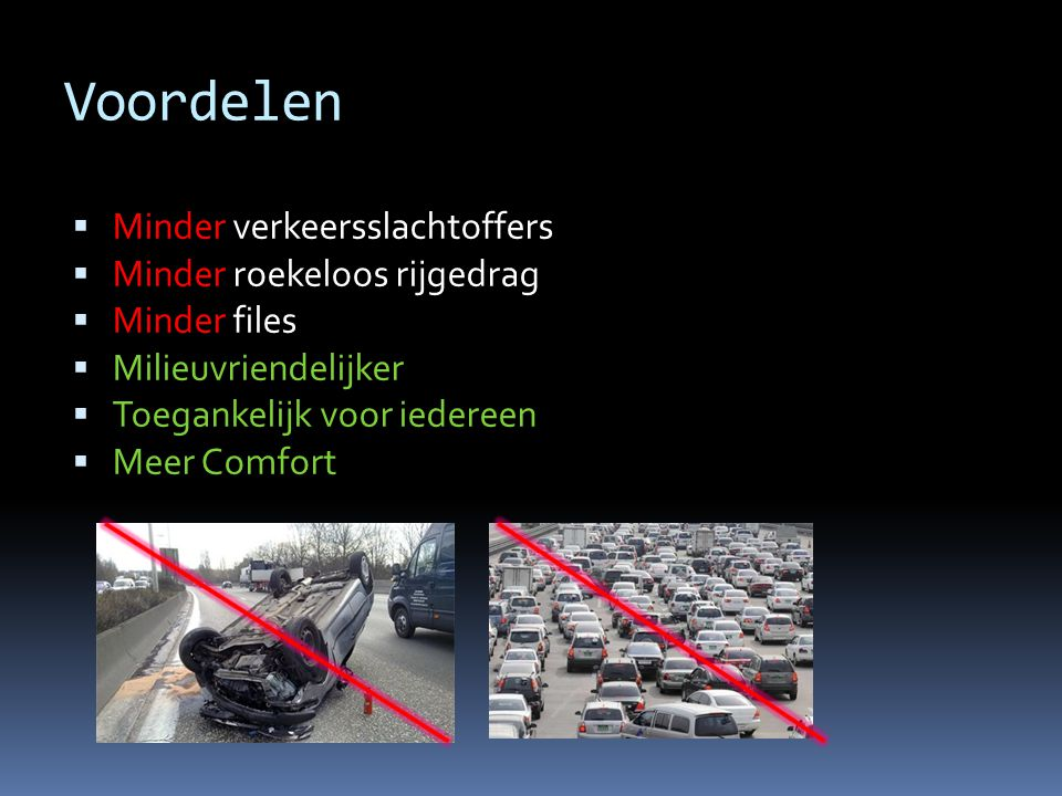 Voordelen Minder verkeersslachtoffers Minder roekeloos rijgedrag