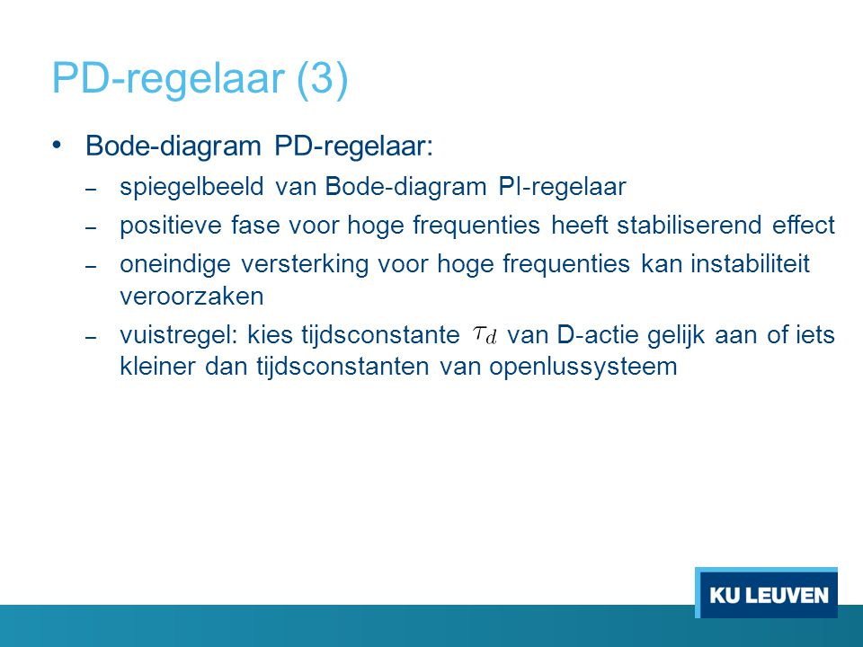 PD-regelaar (3) Bode-diagram PD-regelaar: