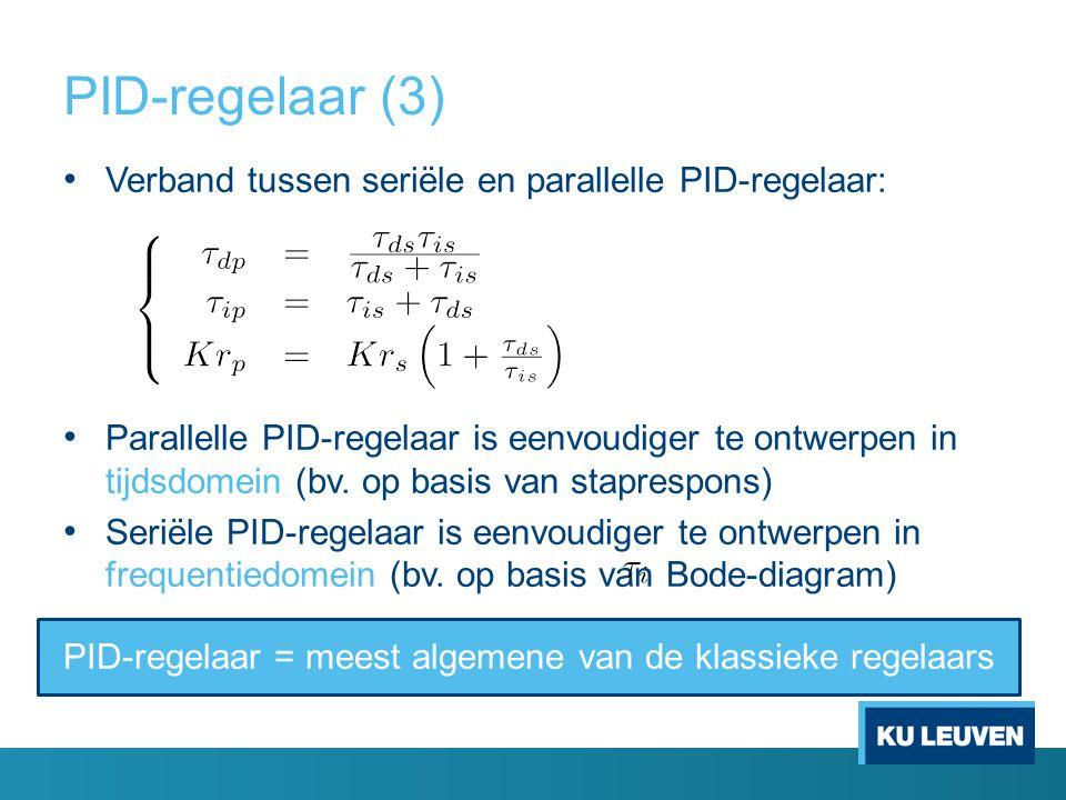 PID-regelaar (3) Verband tussen seriële en parallelle PID-regelaar:
