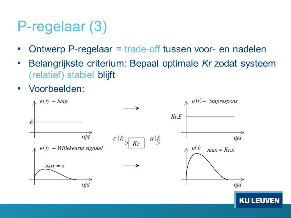 P-regelaar (3) Ontwerp P-regelaar = trade-off tussen voor- en nadelen
