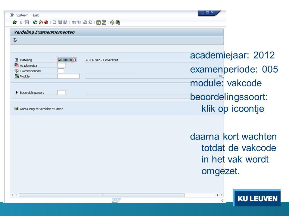 academiejaar: 2012 examenperiode: 005 module: vakcode beoordelingssoort: klik op icoontje daarna kort wachten totdat de vakcode in het vak wordt omgezet.