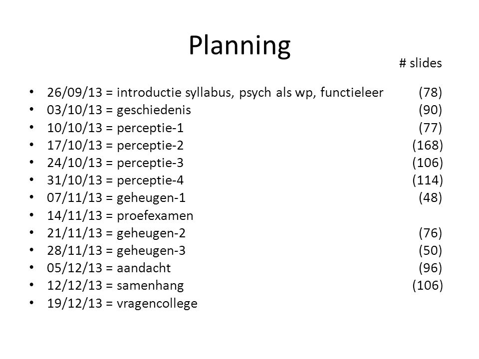 Planning # slides. 26/09/13 = introductie syllabus, psych als wp, functieleer (78) 03/10/13 = geschiedenis (90)