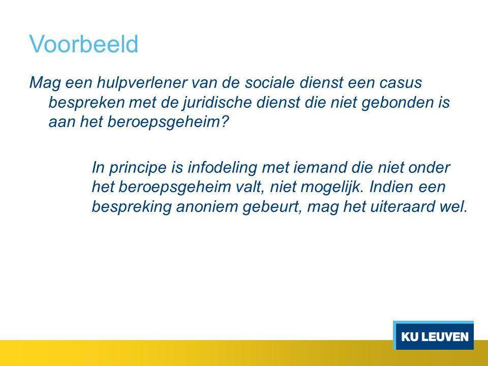 Voorbeeld Mag een hulpverlener van de sociale dienst een casus bespreken met de juridische dienst die niet gebonden is aan het beroepsgeheim