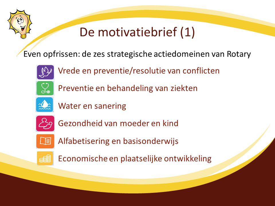 De motivatiebrief (1) Even opfrissen: de zes strategische actiedomeinen van Rotary. Vrede en preventie/resolutie van conflicten.