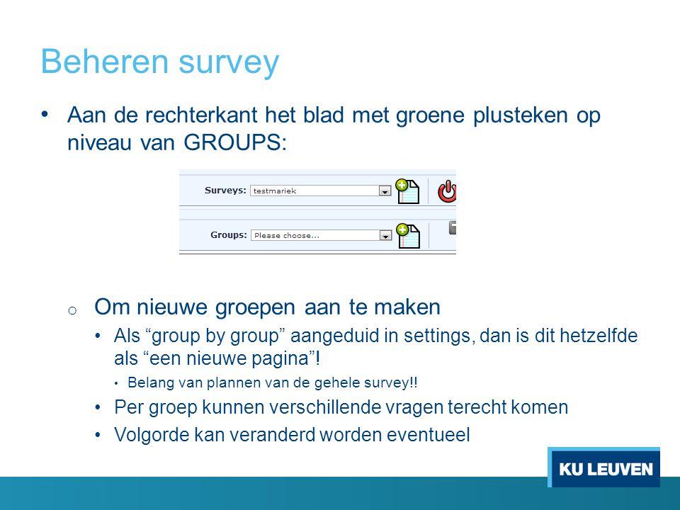 Beheren survey Aan de rechterkant het blad met groene plusteken op niveau van GROUPS: Om nieuwe groepen aan te maken.
