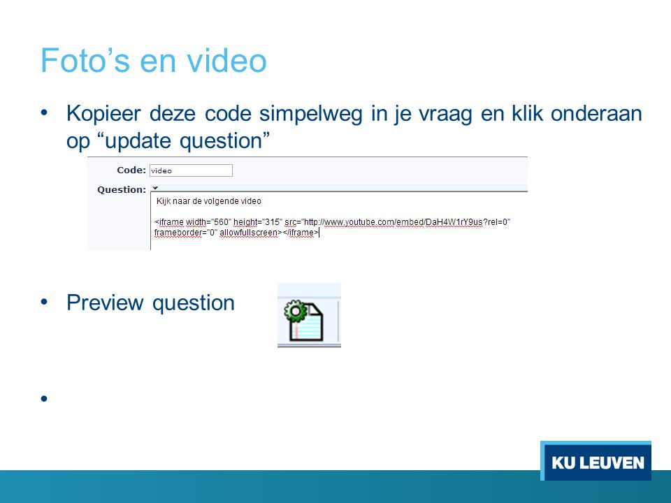 Foto's en video Kopieer deze code simpelweg in je vraag en klik onderaan op update question Preview question.