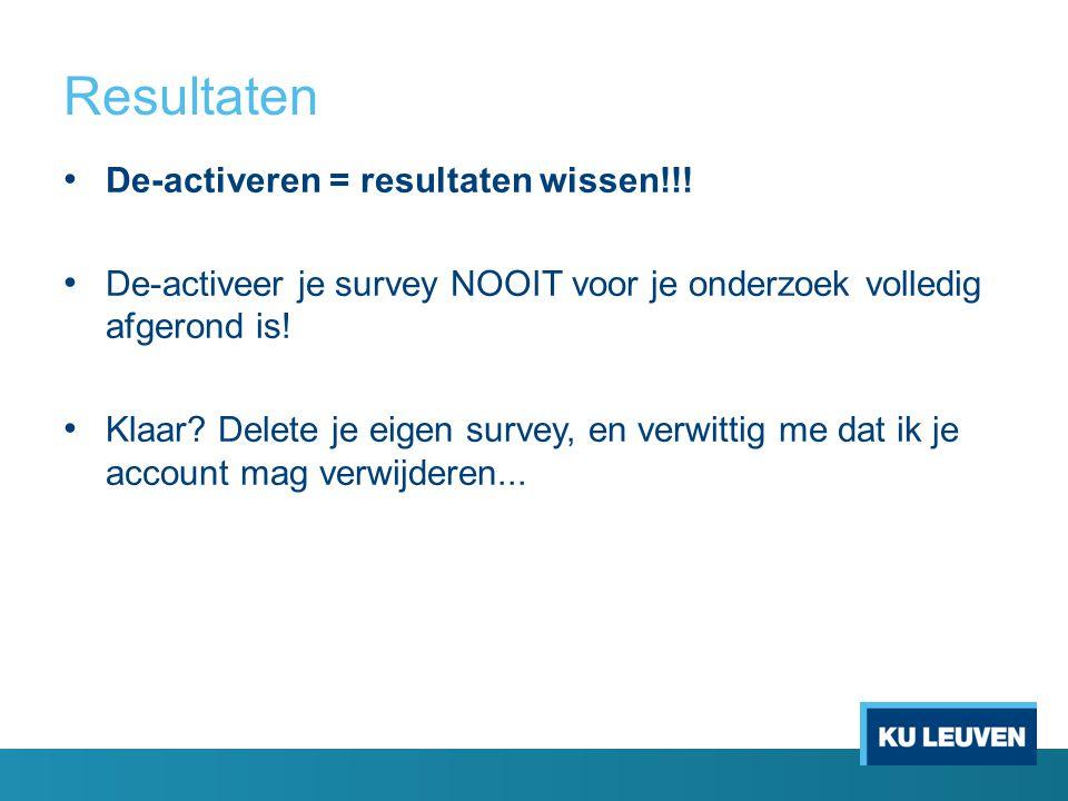 Resultaten De-activeren = resultaten wissen!!!