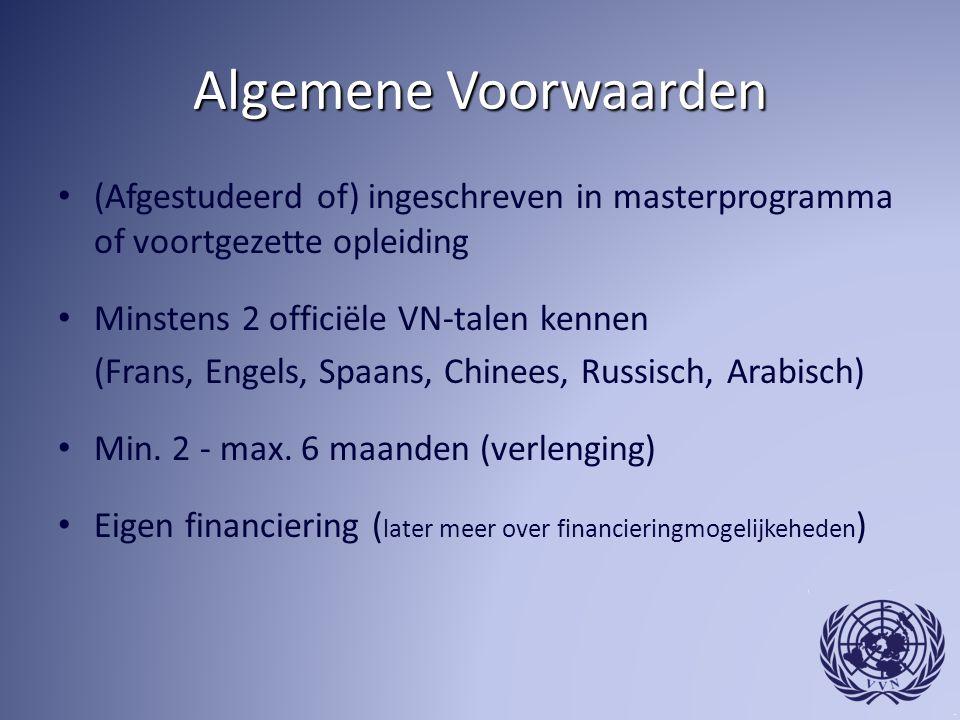 Algemene Voorwaarden (Afgestudeerd of) ingeschreven in masterprogramma of voortgezette opleiding. Minstens 2 officiële VN-talen kennen.