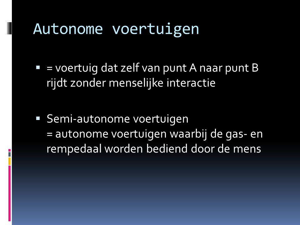 Autonome voertuigen = voertuig dat zelf van punt A naar punt B rijdt zonder menselijke interactie.