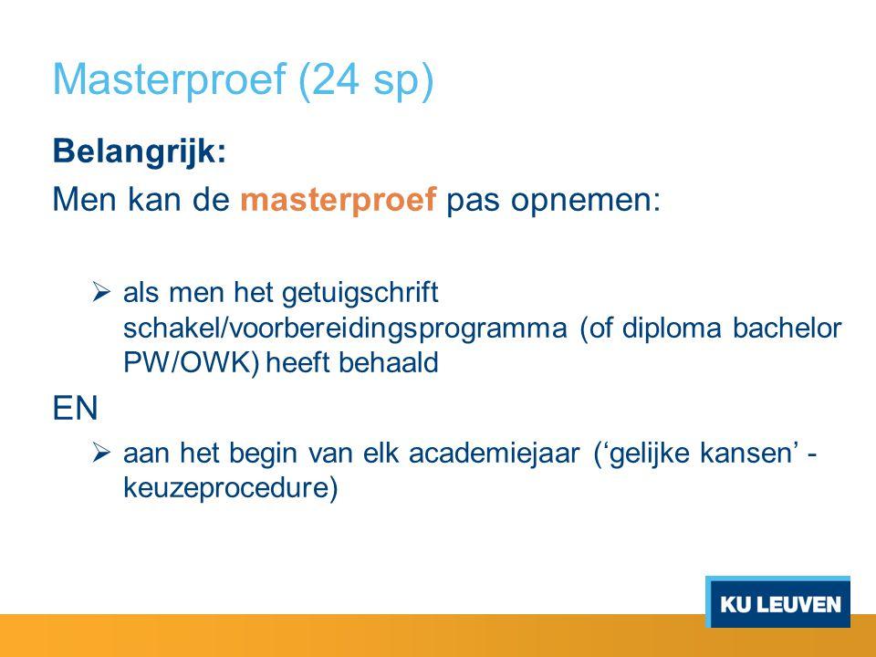 Masterproef (24 sp) Belangrijk: Men kan de masterproef pas opnemen: EN