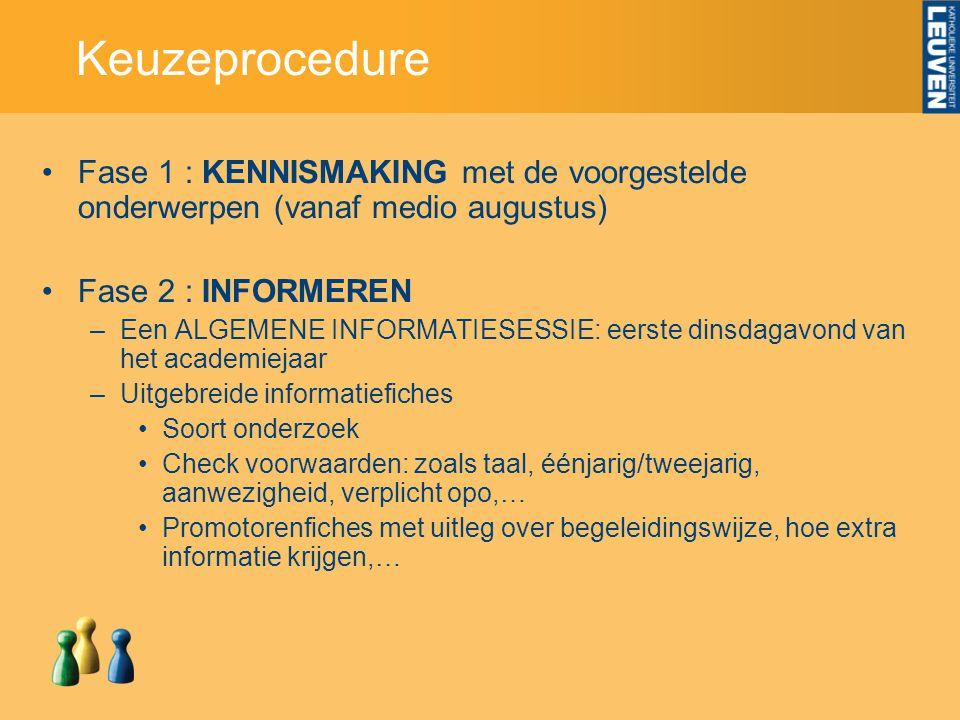 Keuzeprocedure Fase 1 : KENNISMAKING met de voorgestelde onderwerpen (vanaf medio augustus) Fase 2 : INFORMEREN.