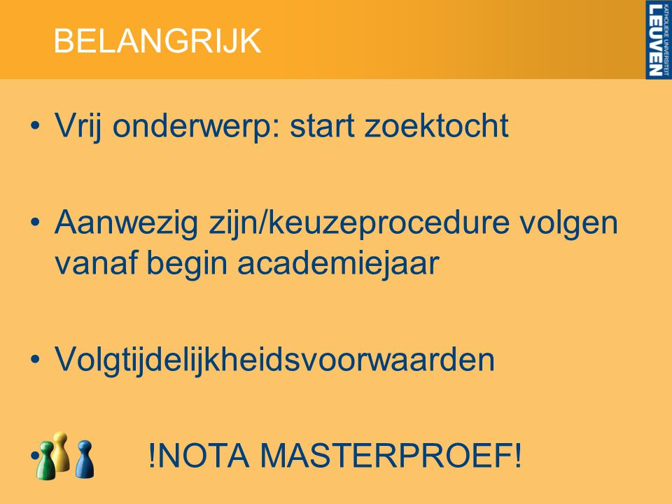 BELANGRIJK Vrij onderwerp: start zoektocht. Aanwezig zijn/keuzeprocedure volgen vanaf begin academiejaar.