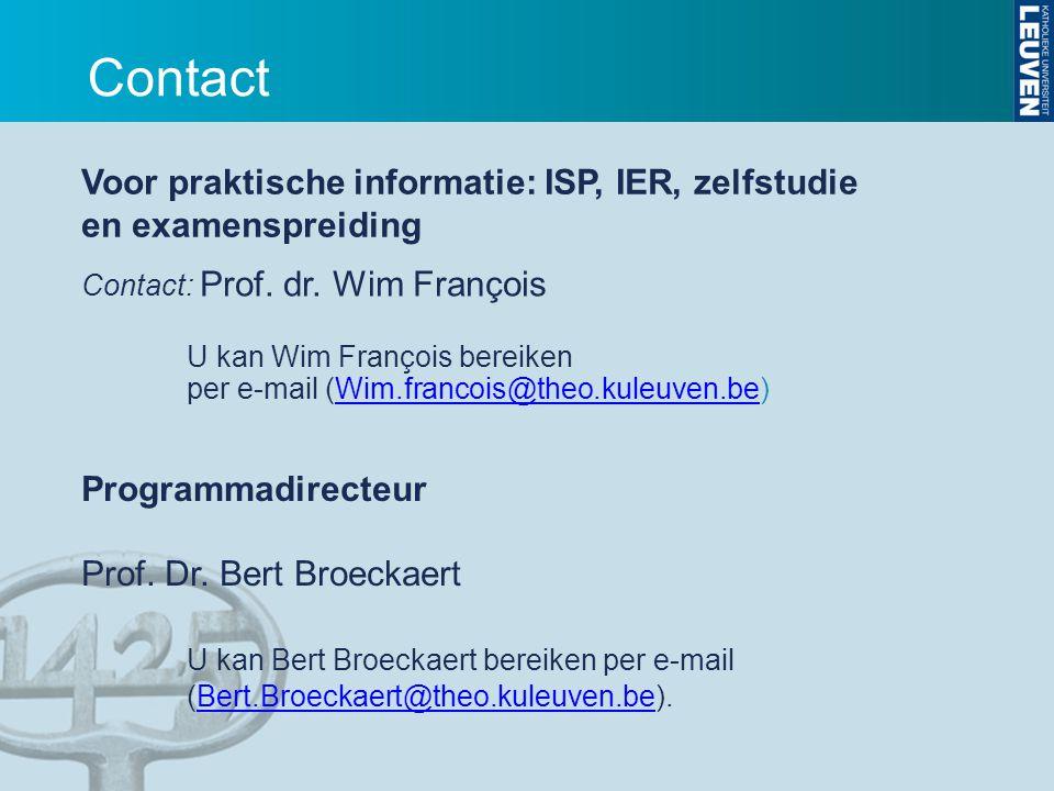 Contact Voor praktische informatie: ISP, IER, zelfstudie en examenspreiding. Contact: Prof. dr. Wim François.