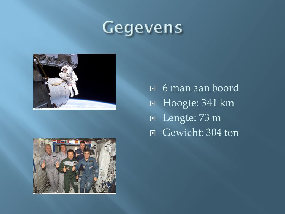 Gegevens 6 man aan boord Hoogte: 341 km Lengte: 73 m Gewicht: 304 ton