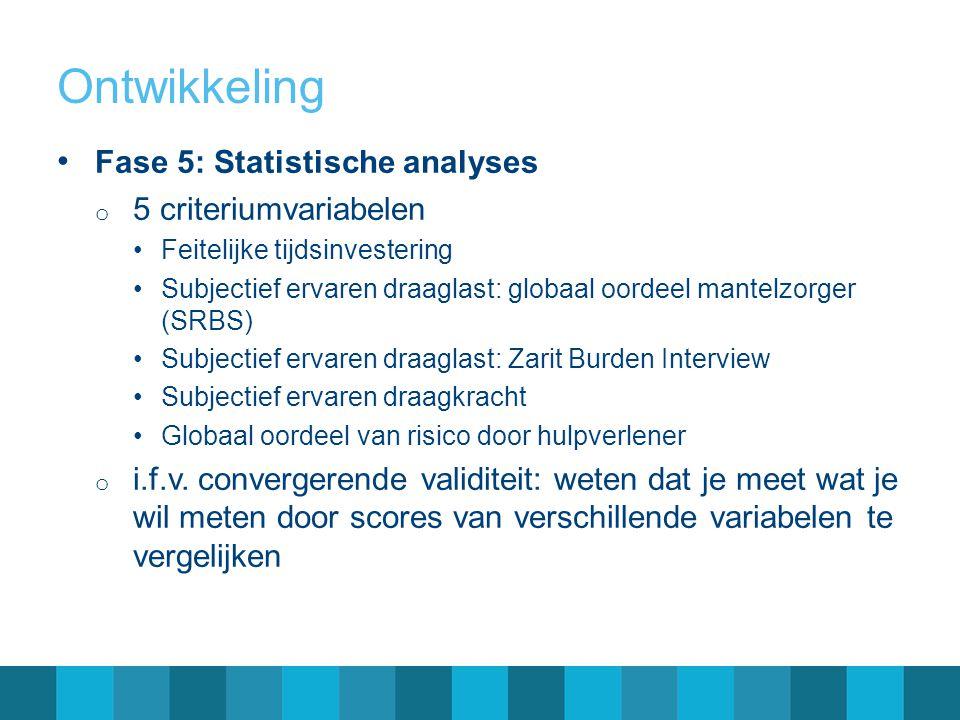 Ontwikkeling Fase 5: Statistische analyses 5 criteriumvariabelen