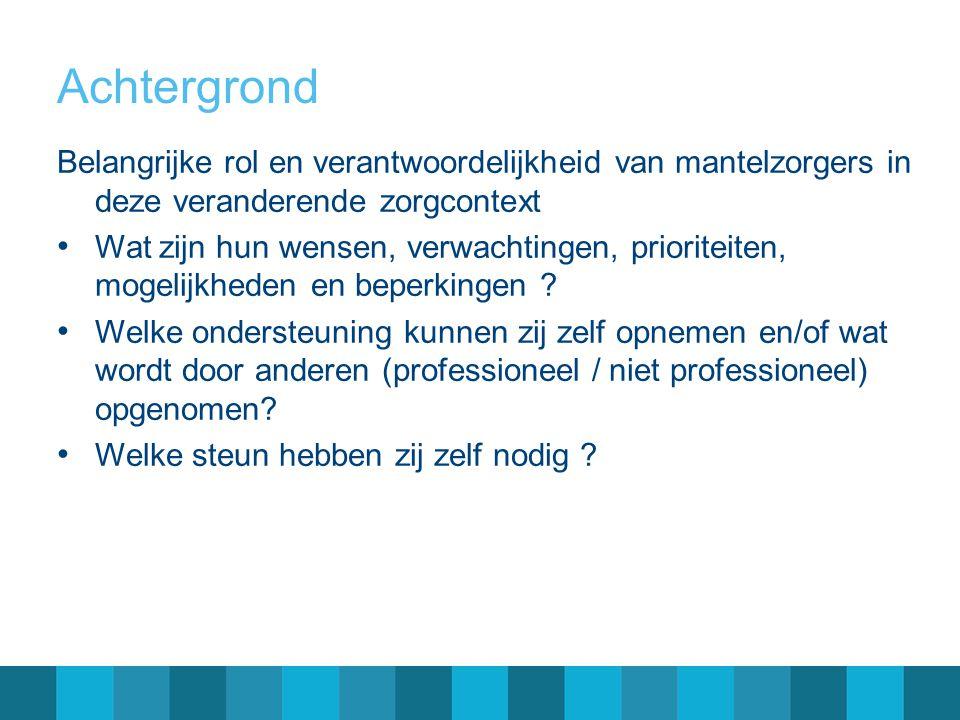 Achtergrond Belangrijke rol en verantwoordelijkheid van mantelzorgers in deze veranderende zorgcontext.