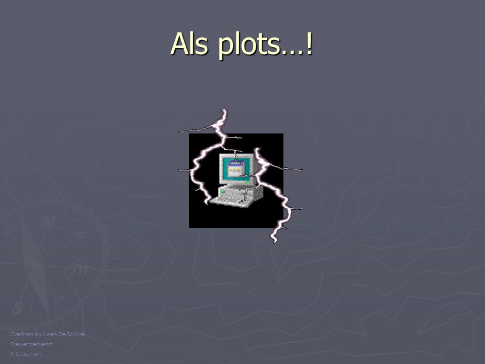 Als plots…! Created by Koen De Backer Preventiedienst K.U.Leuven