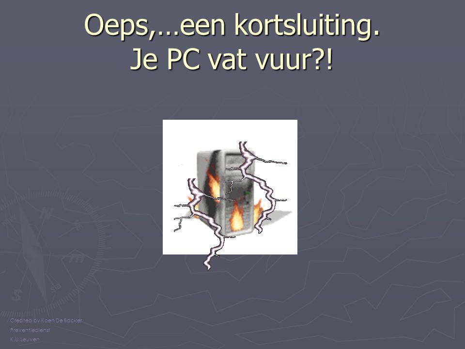 Oeps,…een kortsluiting. Je PC vat vuur !