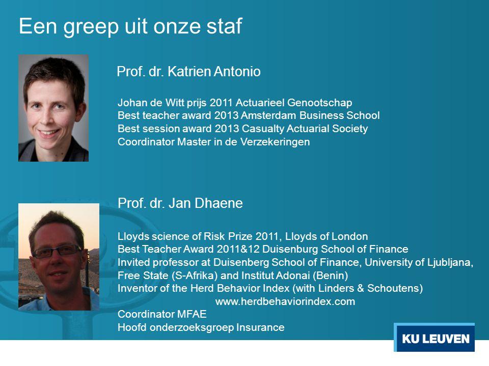 Een greep uit onze staf Prof. dr. Katrien Antonio Prof. dr. Jan Dhaene