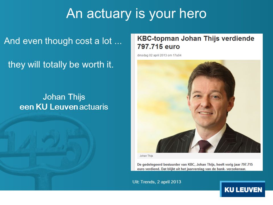 An actuary is your hero And even though cost a lot ...