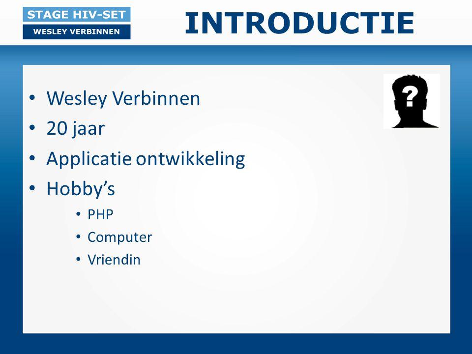 INTRODUCTIE Wesley Verbinnen 20 jaar Applicatie ontwikkeling Hobby's