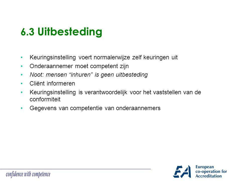 6.3 Uitbesteding Keuringsinstelling voert normalerwijze zelf keuringen uit. Onderaannemer moet competent zijn.