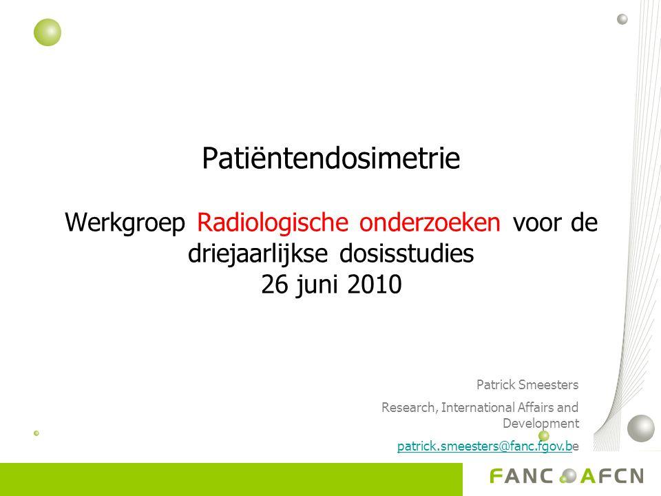 Patiëntendosimetrie Werkgroep Radiologische onderzoeken voor de driejaarlijkse dosisstudies 26 juni 2010