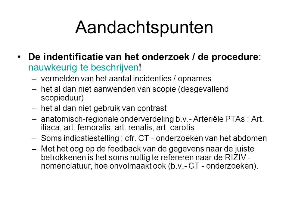 Aandachtspunten De indentificatie van het onderzoek / de procedure: nauwkeurig te beschrijven! vermelden van het aantal incidenties / opnames.