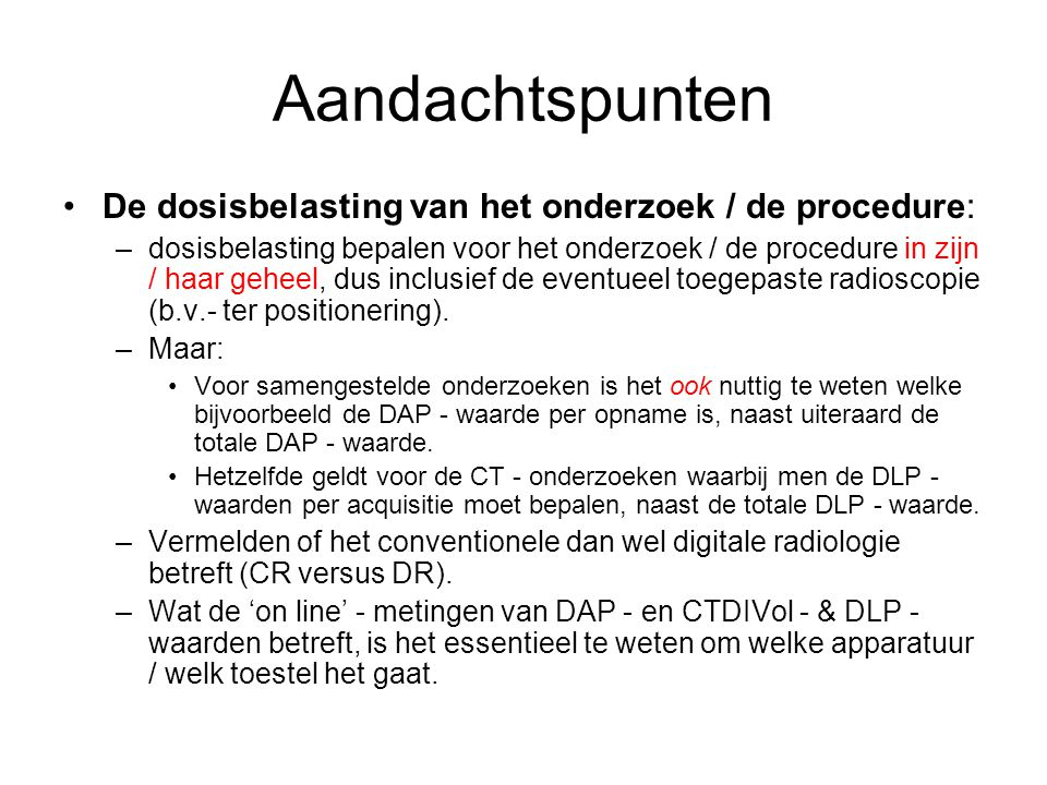 Aandachtspunten De dosisbelasting van het onderzoek / de procedure: