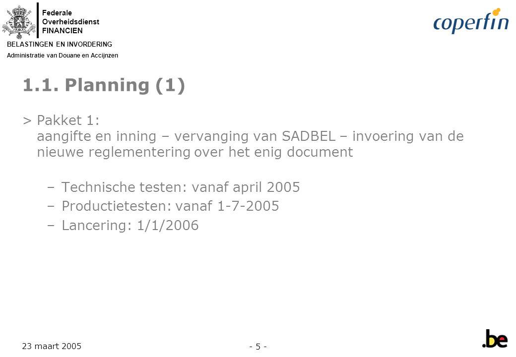 1.1. Planning (1) Pakket 1: aangifte en inning – vervanging van SADBEL – invoering van de nieuwe reglementering over het enig document.