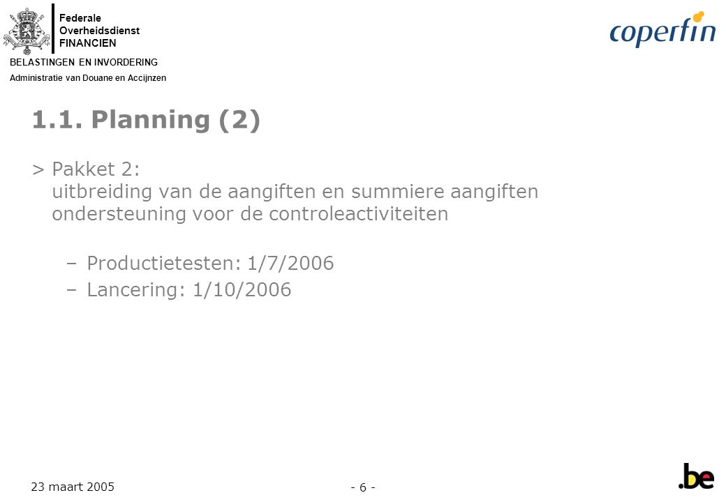 1.1. Planning (2) Pakket 2: uitbreiding van de aangiften en summiere aangiften ondersteuning voor de controleactiviteiten.