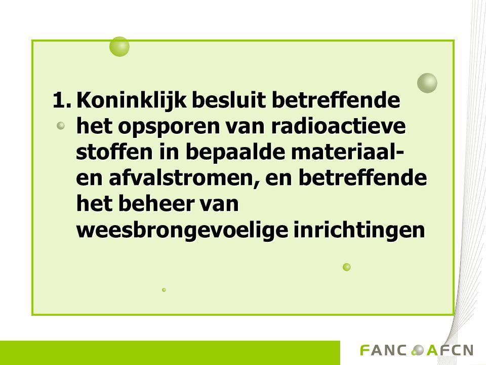 Koninklijk besluit betreffende het opsporen van radioactieve stoffen in bepaalde materiaal- en afvalstromen, en betreffende het beheer van weesbrongevoelige inrichtingen