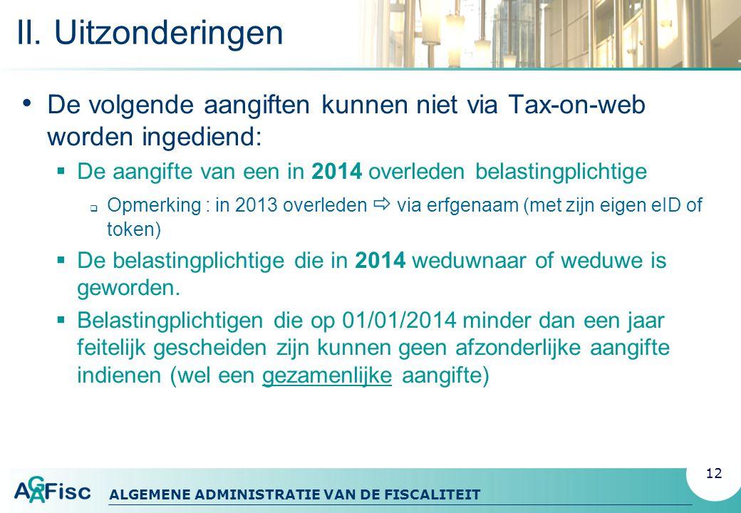 II. Uitzonderingen De volgende aangiften kunnen niet via Tax-on-web worden ingediend: De aangifte van een in 2014 overleden belastingplichtige.