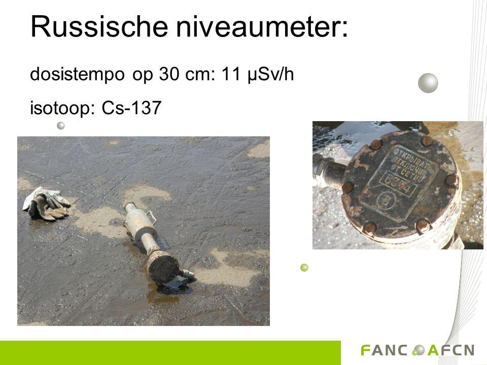 Russische niveaumeter: dosistempo op 30 cm: 11 µSv/h isotoop: Cs-137