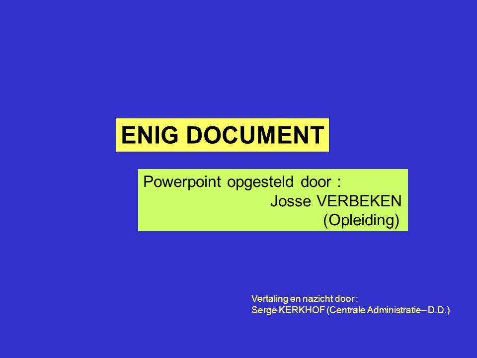 ENIG DOCUMENT Powerpoint opgesteld door : Josse VERBEKEN (Opleiding)