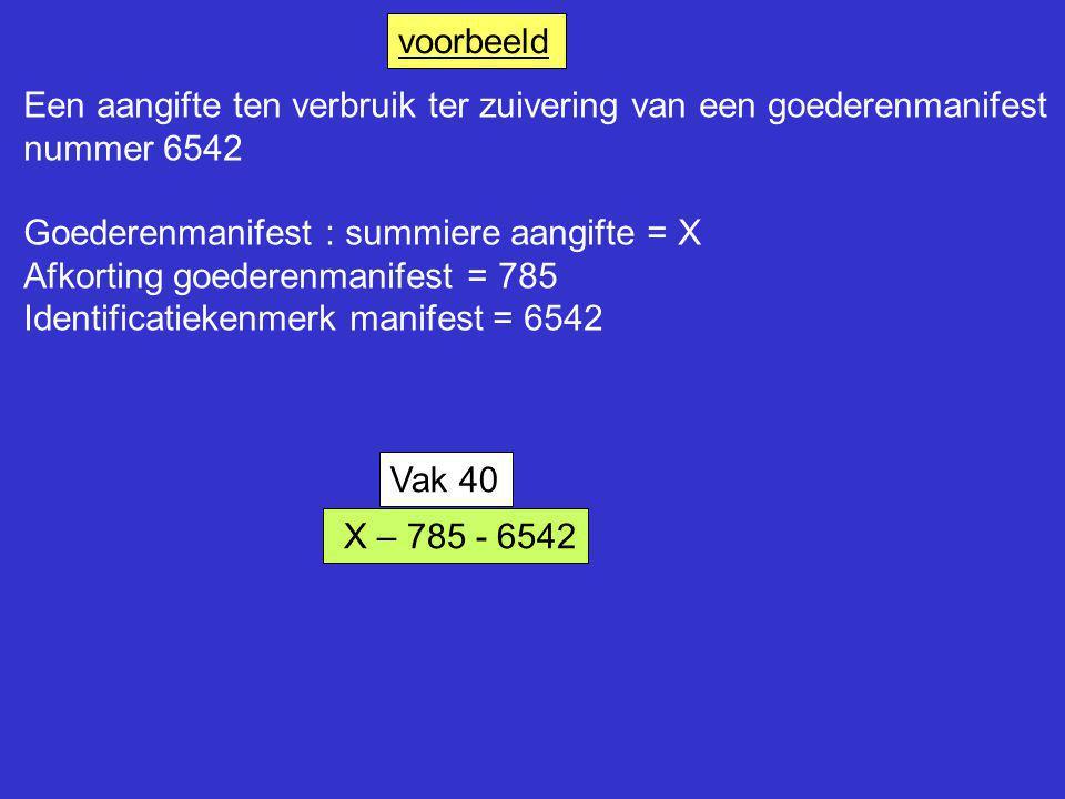 voorbeeld Een aangifte ten verbruik ter zuivering van een goederenmanifest. nummer 6542. Goederenmanifest : summiere aangifte = X.