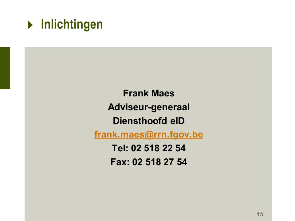 Inlichtingen Frank Maes Adviseur-generaal Diensthoofd eID frank.maes@rrn.fgov.be Tel: 02 518 22 54 Fax: 02 518 27 54