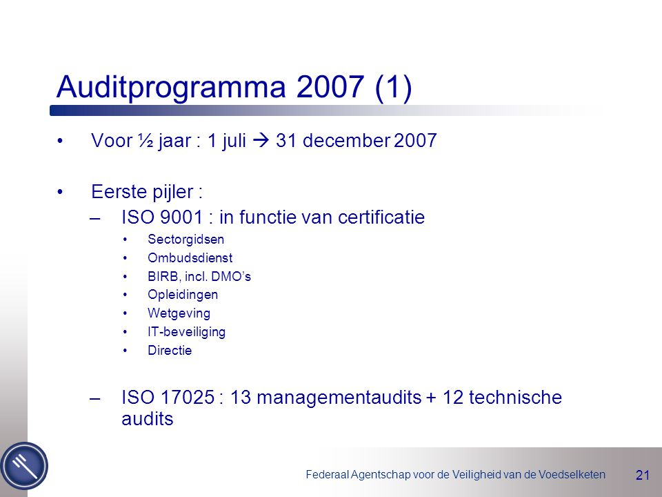 Auditprogramma 2007 (1) Voor ½ jaar : 1 juli  31 december 2007