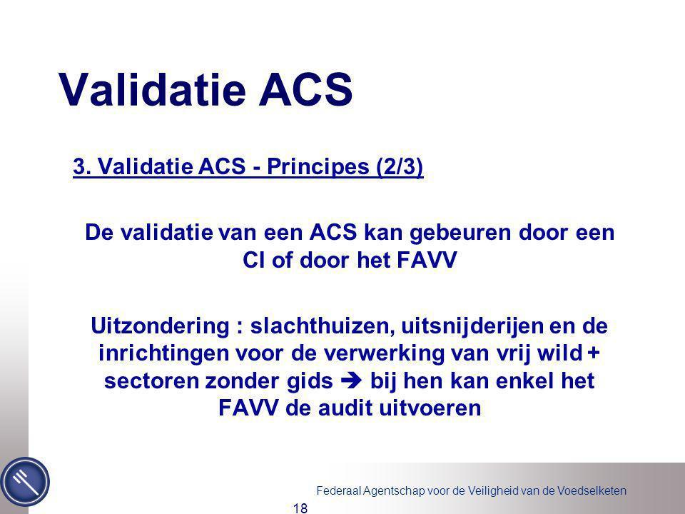 De validatie van een ACS kan gebeuren door een CI of door het FAVV