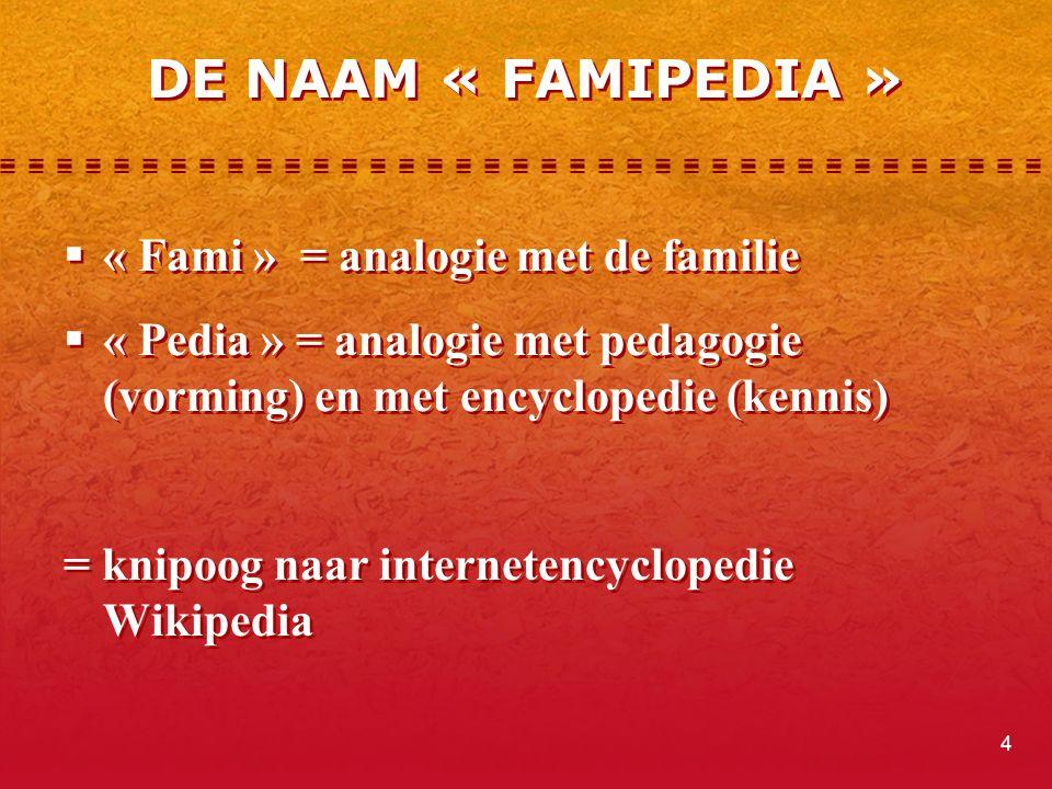 DE NAAM « FAMIPEDIA » « Fami » = analogie met de familie