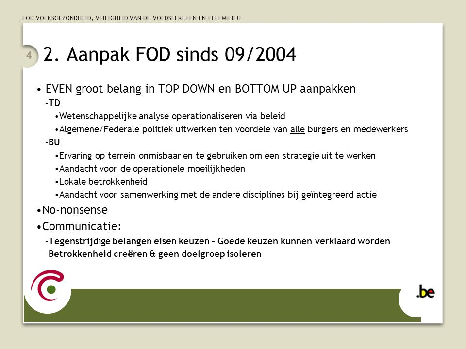 2. Aanpak FOD sinds 09/2004 EVEN groot belang in TOP DOWN en BOTTOM UP aanpakken. TD. Wetenschappelijke analyse operationaliseren via beleid.