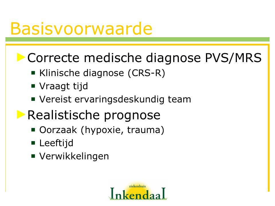 Basisvoorwaarde Correcte medische diagnose PVS/MRS