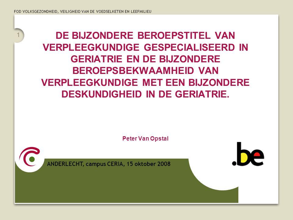 DE BIJZONDERE BEROEPSTITEL VAN VERPLEEGKUNDIGE GESPECIALISEERD IN GERIATRIE EN DE BIJZONDERE BEROEPSBEKWAAMHEID VAN VERPLEEGKUNDIGE MET EEN BIJZONDERE DESKUNDIGHEID IN DE GERIATRIE. Peter Van Opstal