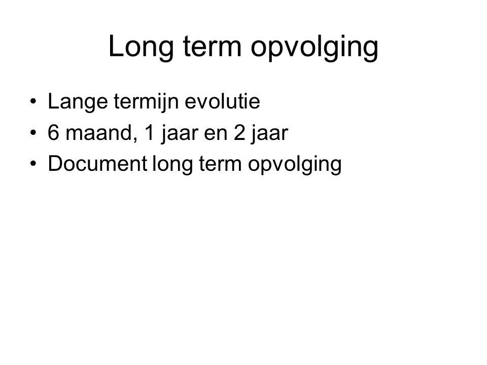Long term opvolging Lange termijn evolutie 6 maand, 1 jaar en 2 jaar