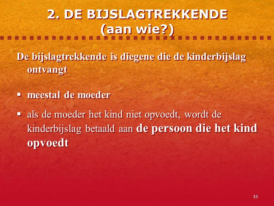 2. DE BIJSLAGTREKKENDE (aan wie )