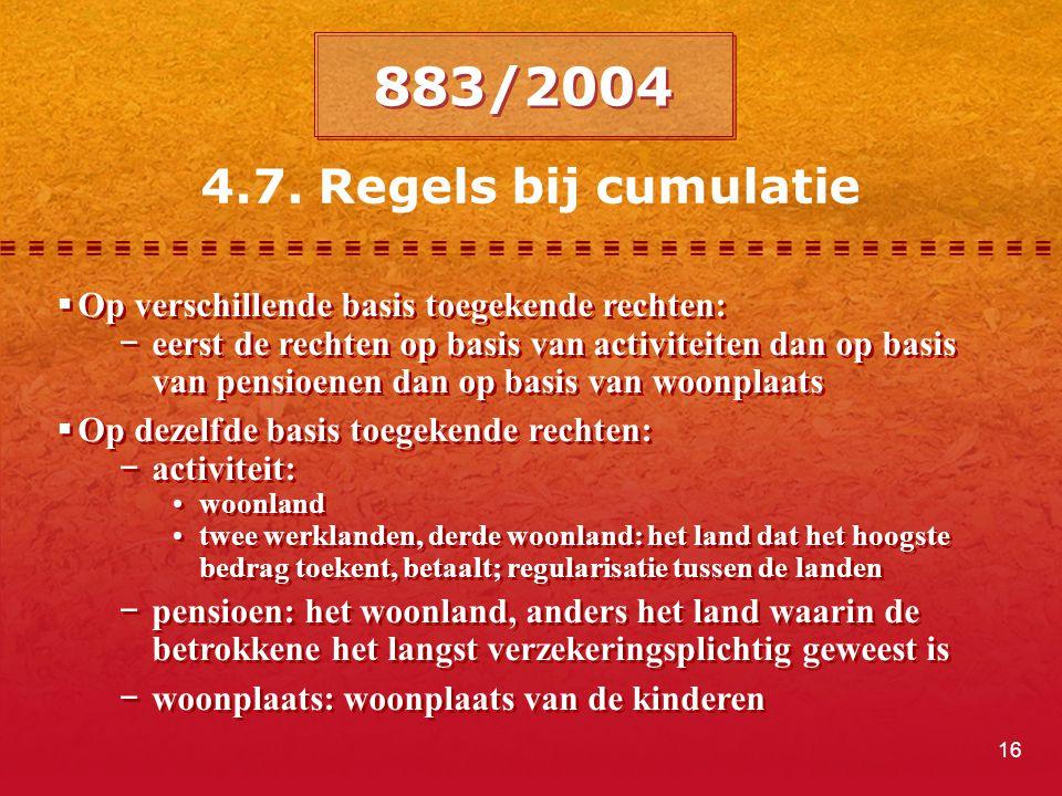 883/2004 4.7. Regels bij cumulatie. Op verschillende basis toegekende rechten: