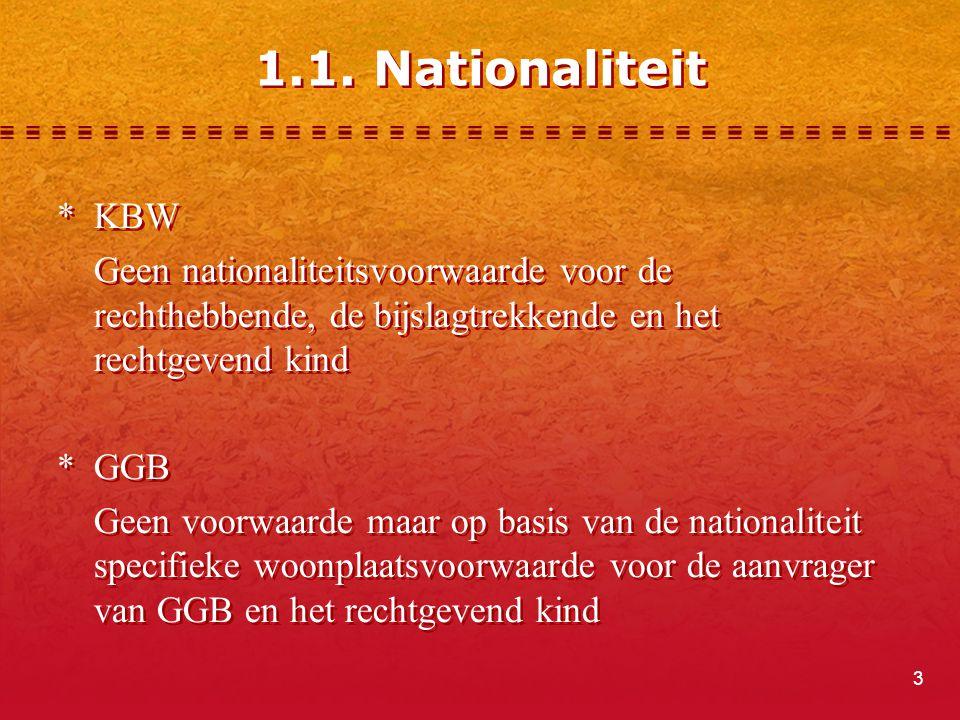 1.1. Nationaliteit * KBW. Geen nationaliteitsvoorwaarde voor de rechthebbende, de bijslagtrekkende en het rechtgevend kind.